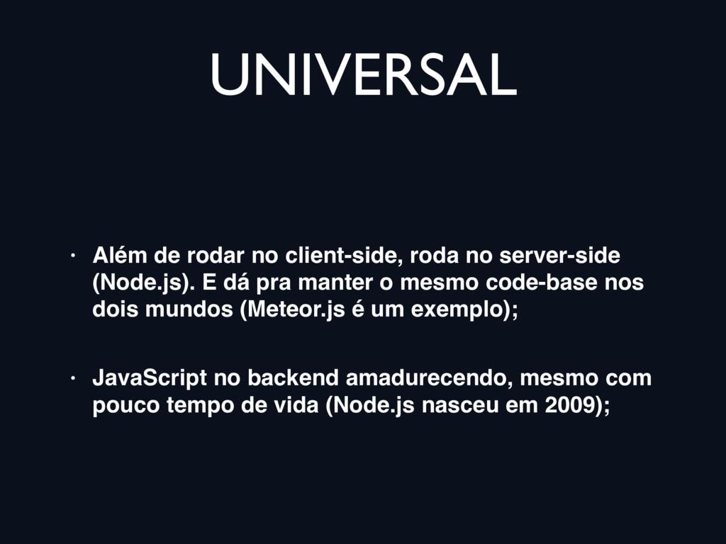 UNIVERSAL • Além de rodar no client-side, roda ...