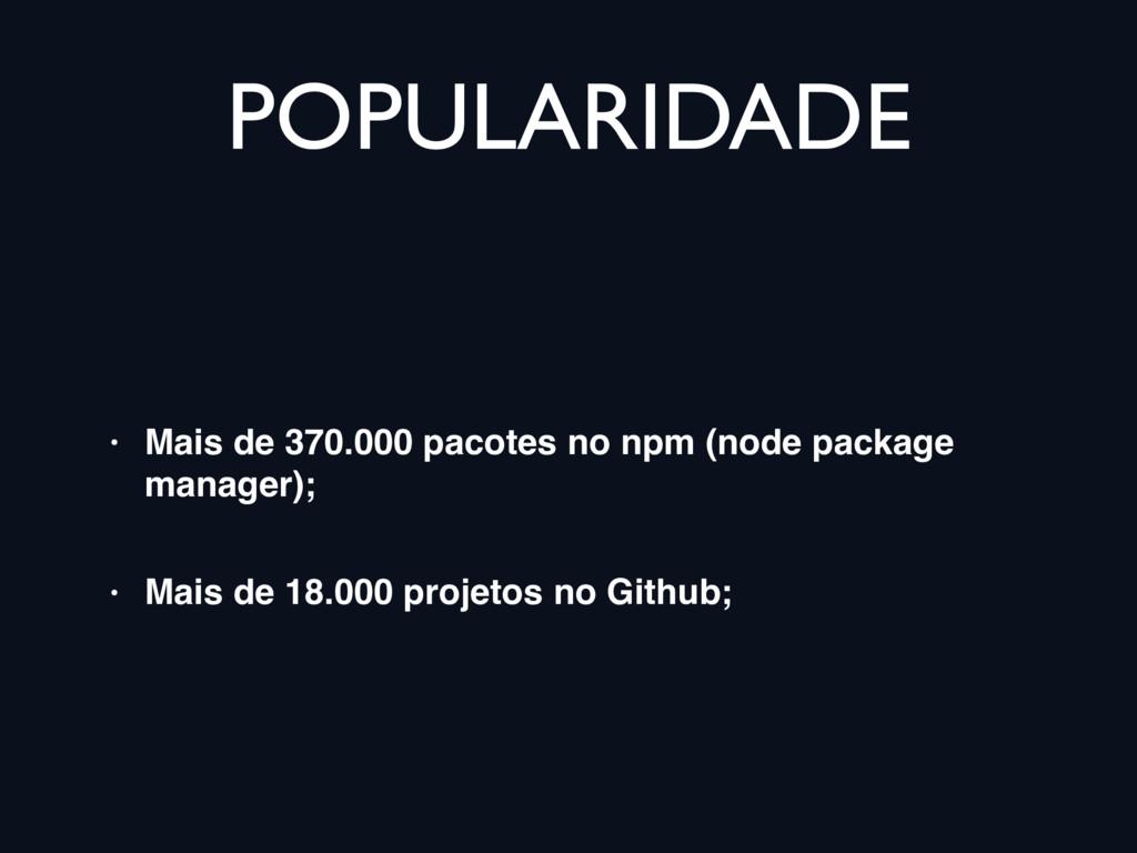 POPULARIDADE • Mais de 370.000 pacotes no npm (...
