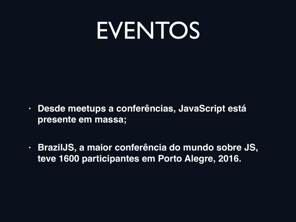 EVENTOS • Desde meetups a conferências, JavaScr...