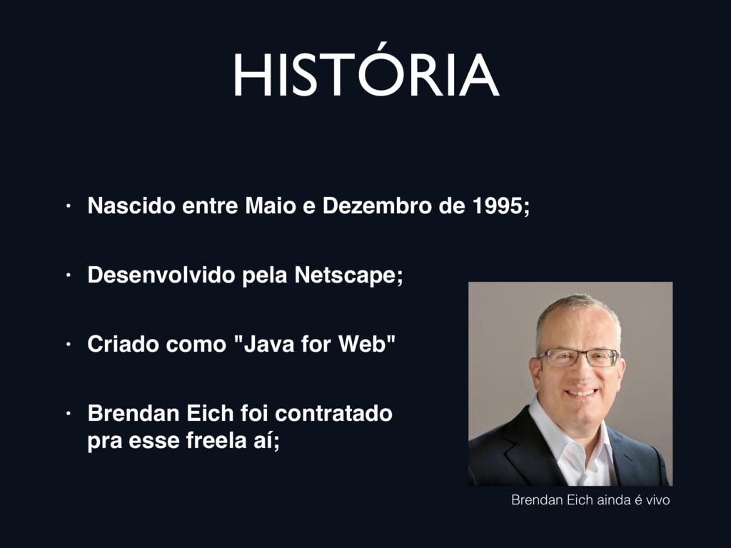 HISTÓRIA • Nascido entre Maio e Dezembro de 199...