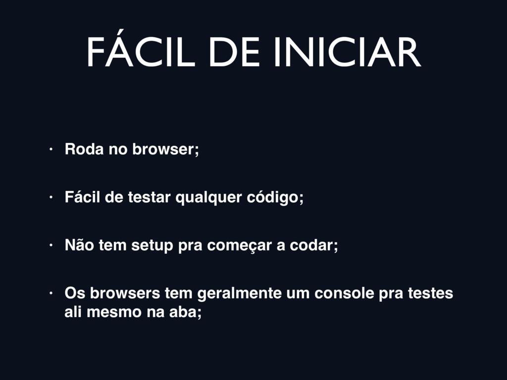 FÁCIL DE INICIAR • Roda no browser; • Fácil de ...