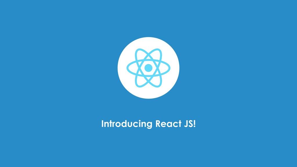 Introducing React JS!