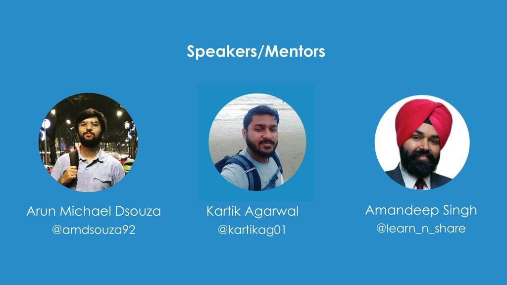Speakers/Mentors Arun Michael Dsouza @amdsouza...