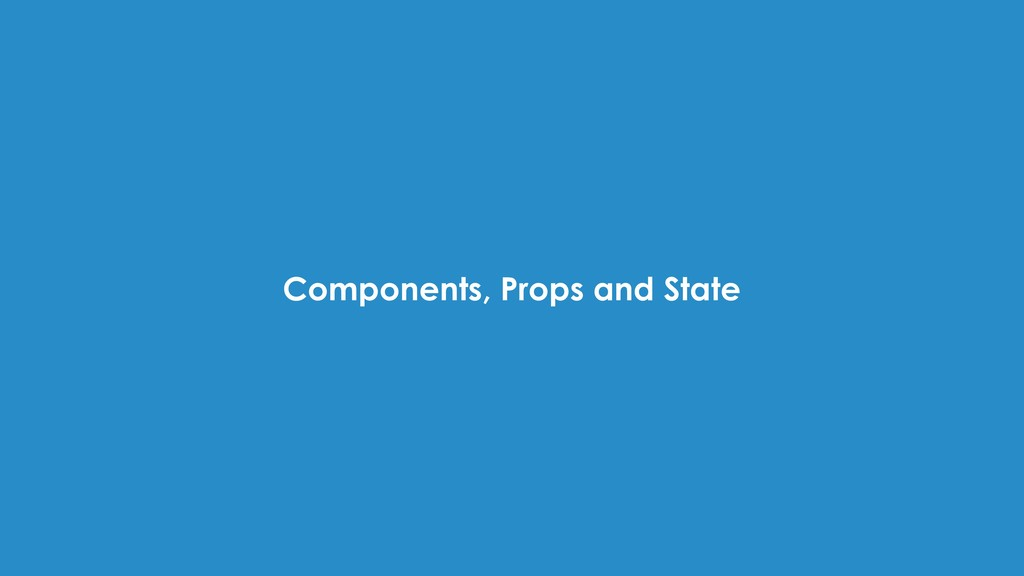 Components, Props and State