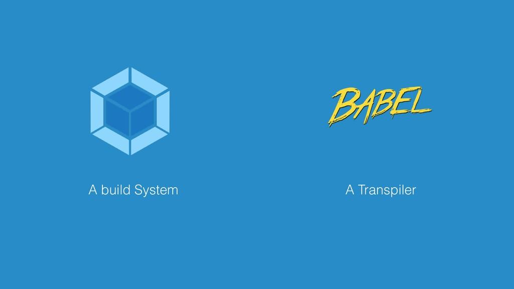 A Transpiler A build System