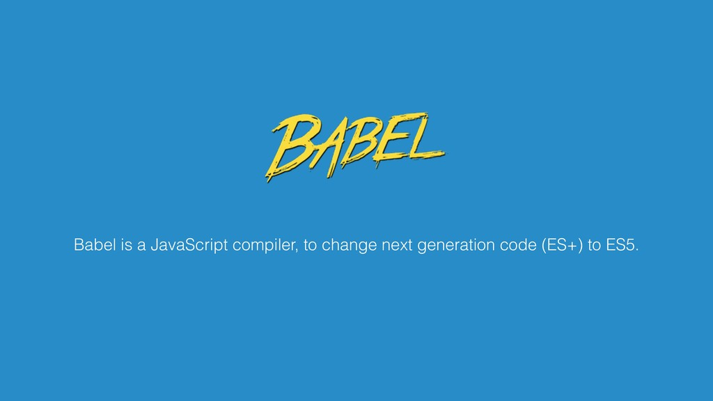 Babel is a JavaScript compiler, to change next ...