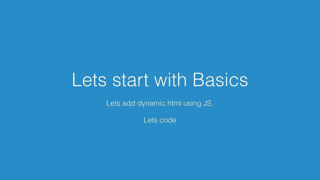 Lets start with Basics Lets add dynamic html us...