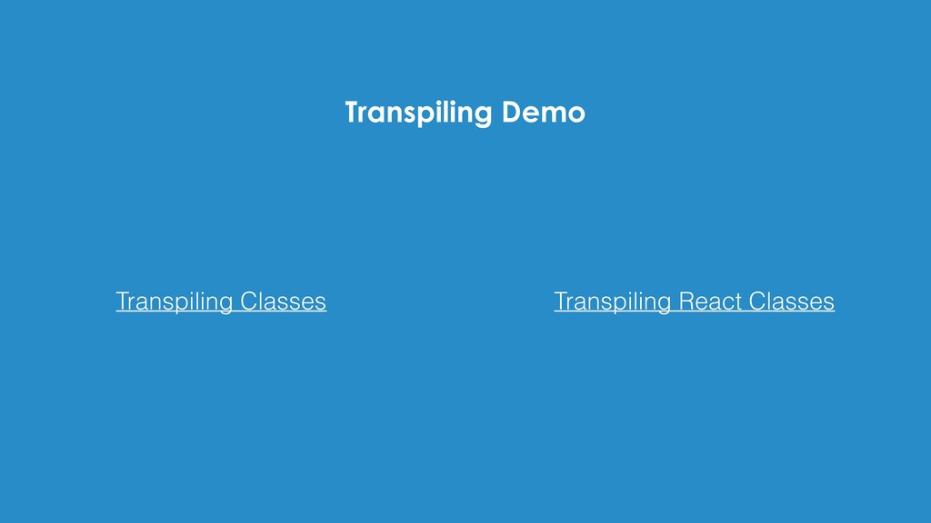 Transpiling Demo Transpiling React Classes Tran...