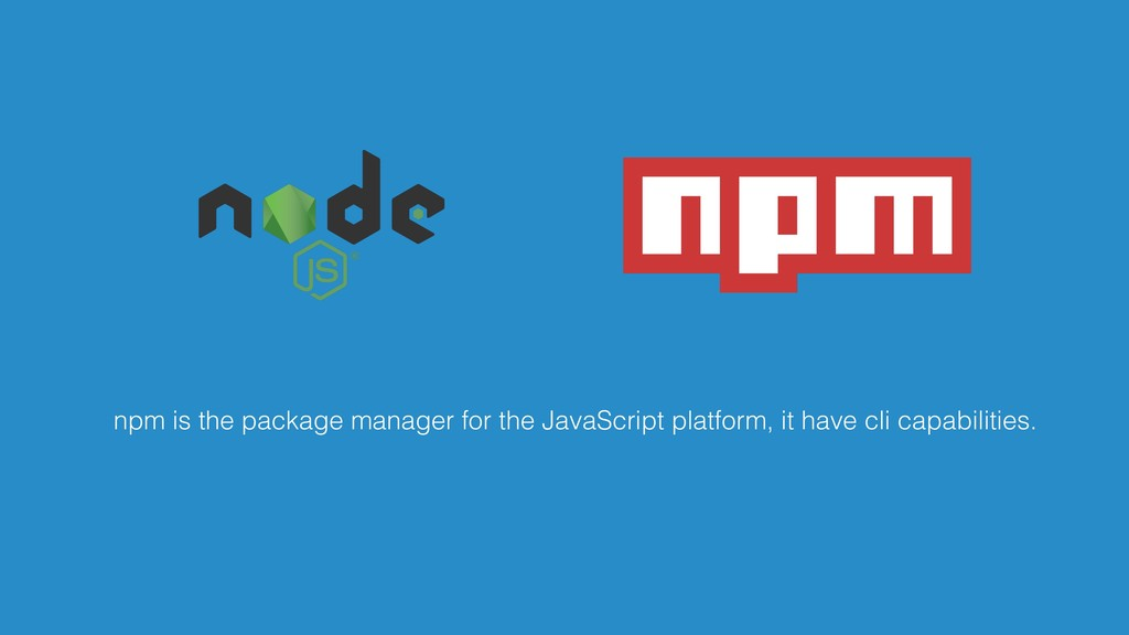 npm is the package manager for the JavaScript p...