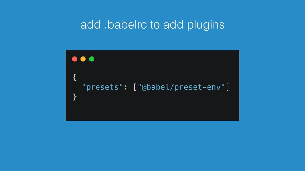 add .babelrc to add plugins