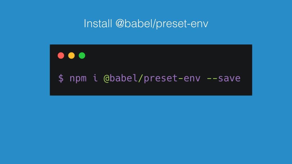 Install @babel/preset-env