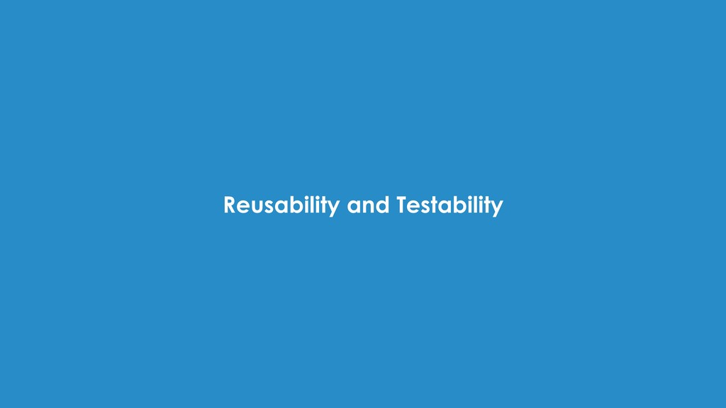 Reusability and Testability