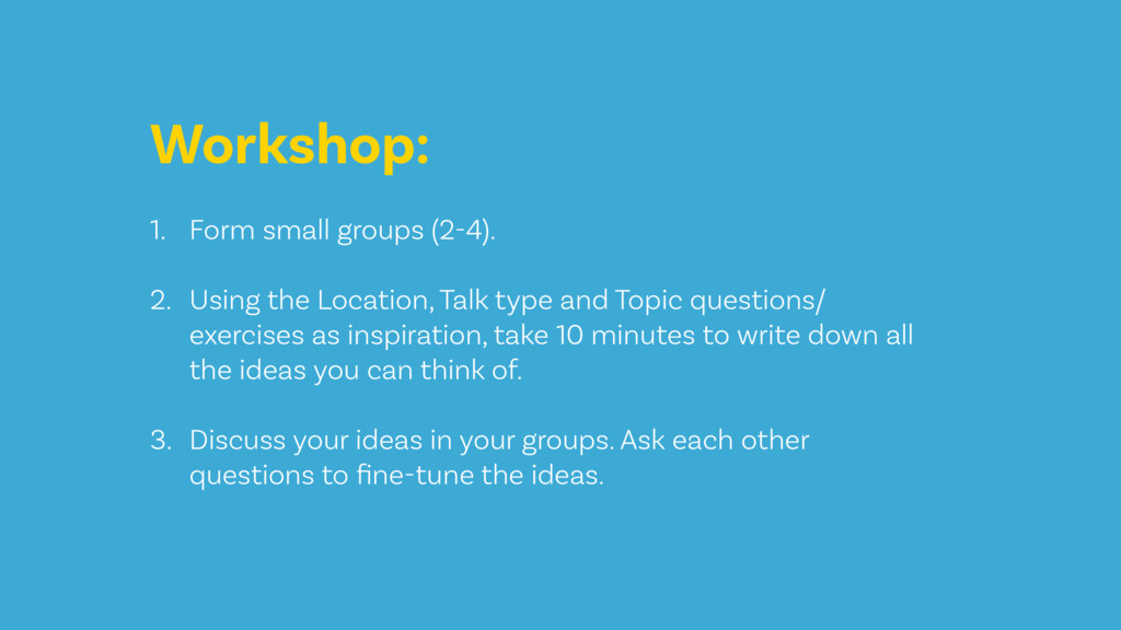 Workshop: 1. Form small groups (2-4). 2. Using ...