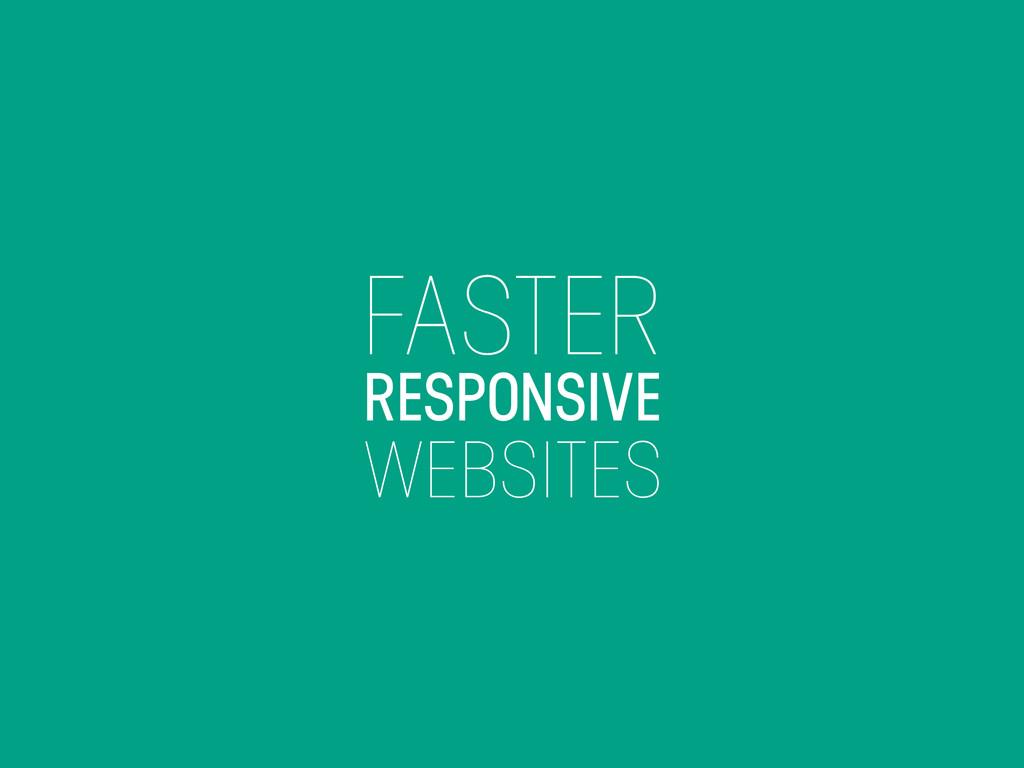 FASTER RESPONSIVE WEBSITES