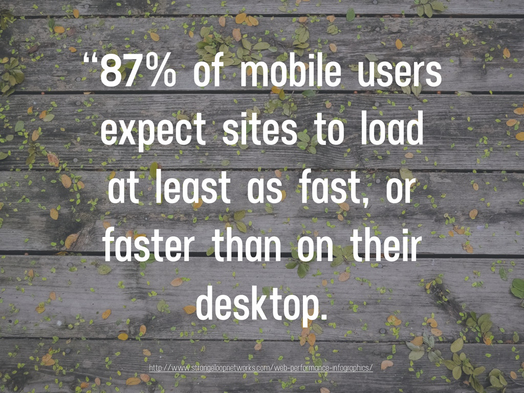 """""""87% of mobile users expect sites to load at le..."""