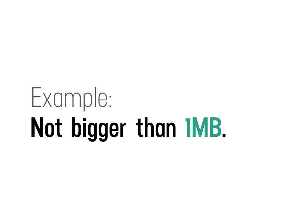 Example: Not bigger than 1MB.
