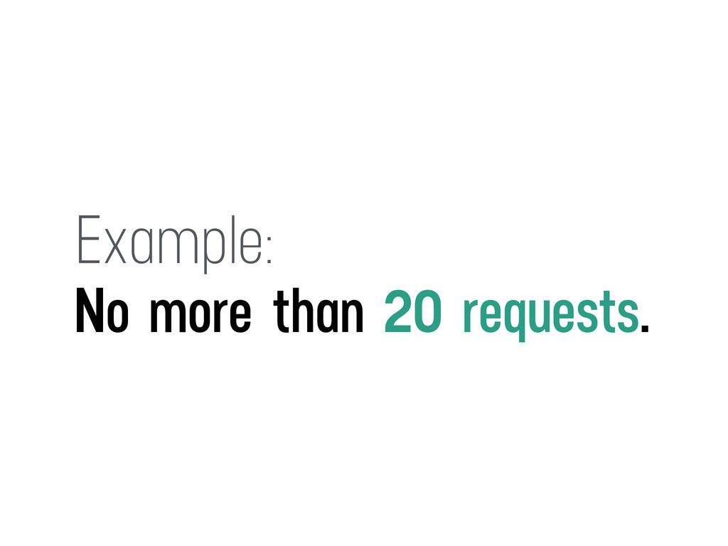 Example: No more than 20 requests.