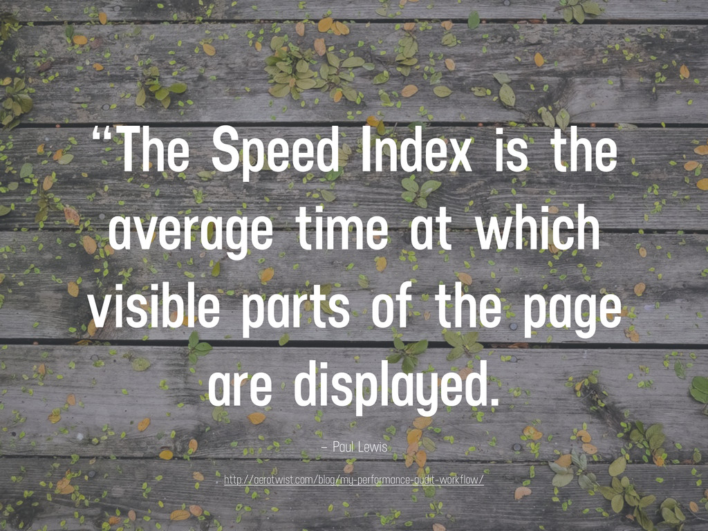 """– Paul Lewis """"The Speed Index is the average ti..."""