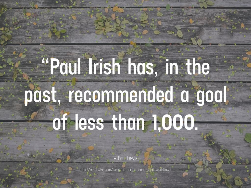 """– Paul Lewis """"Paul Irish has, in the past, reco..."""