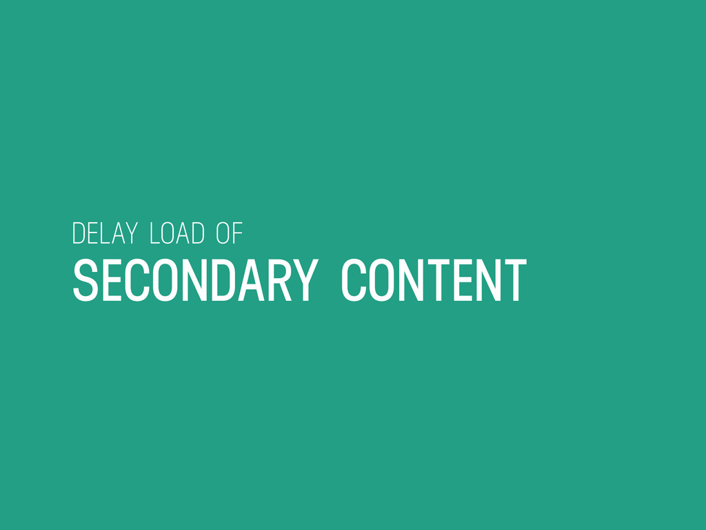 DELAY LOAD OF SECONDARY CONTENT