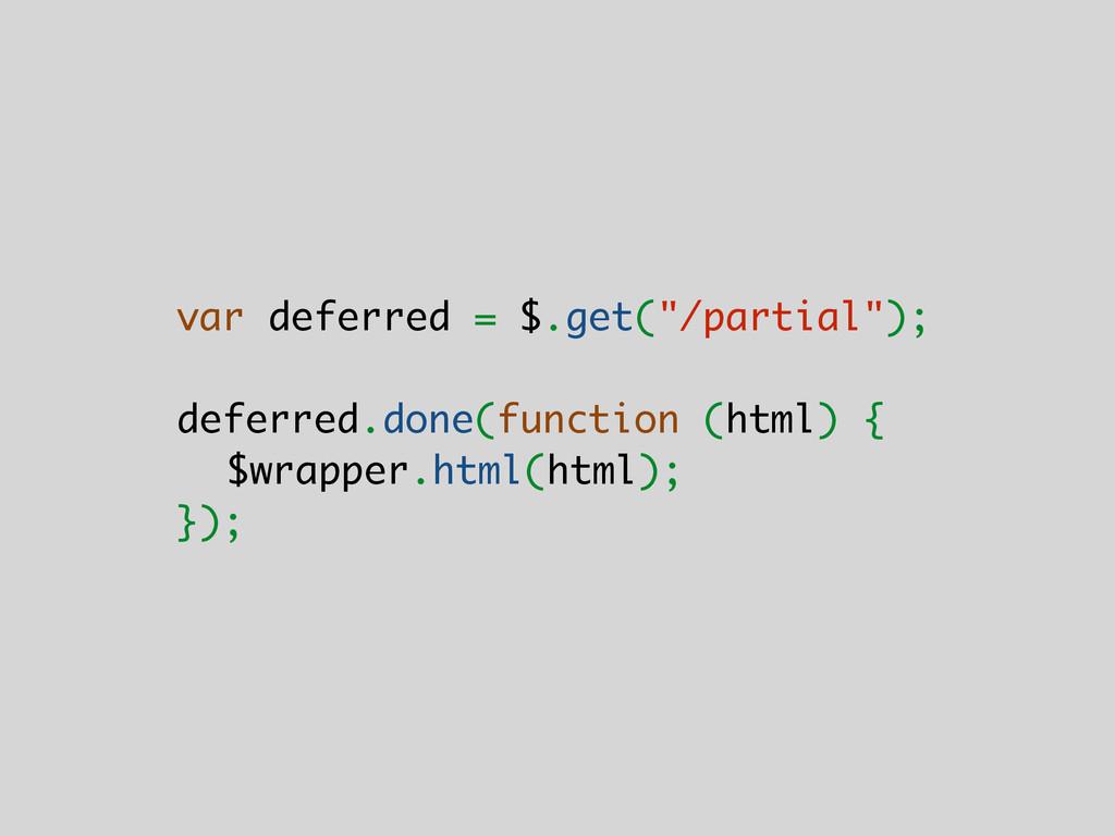 "var deferred = $.get(""/partial""); ! deferred.do..."