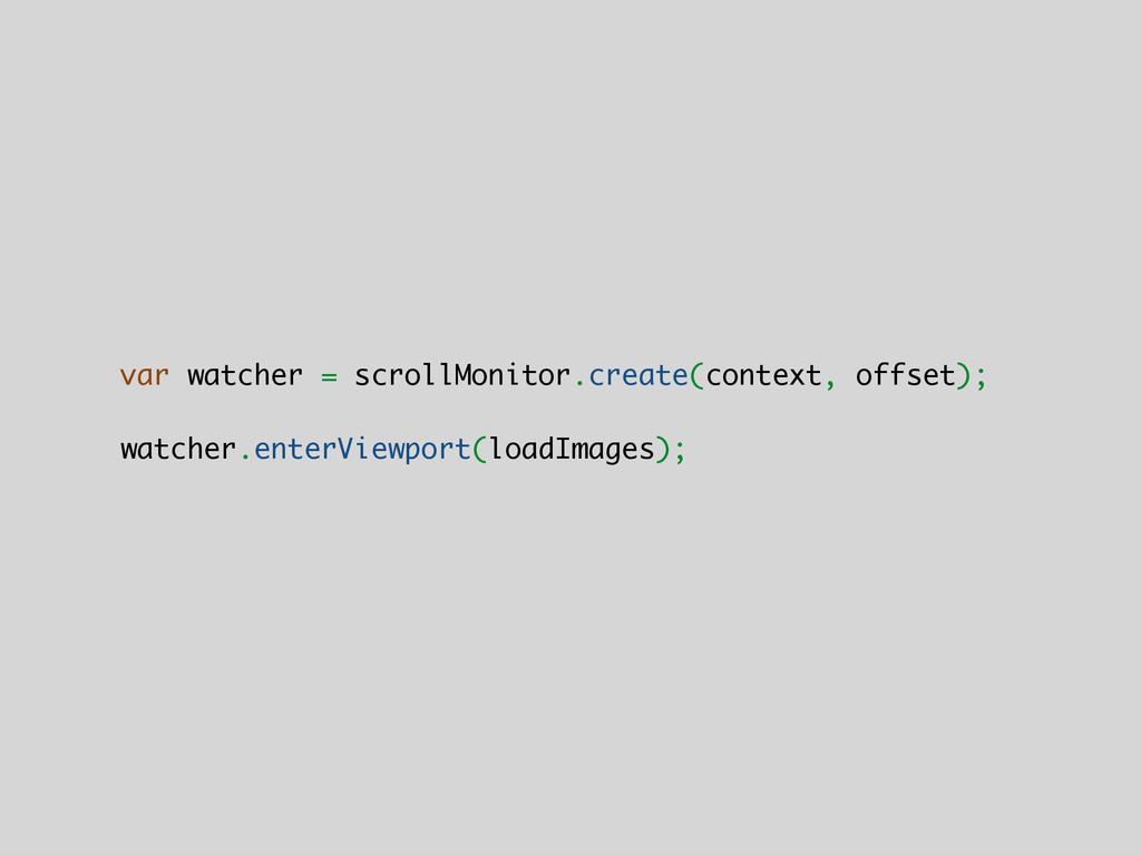 var watcher = scrollMonitor.create(context, off...