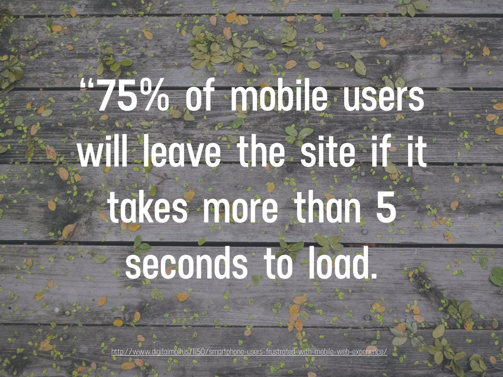 """""""75% of mobile users will leave the site if it ..."""