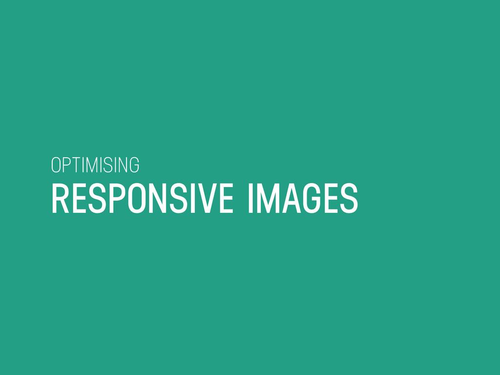 OPTIMISING RESPONSIVE IMAGES