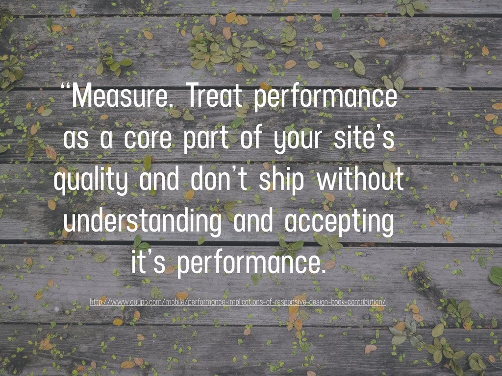 """""""Measure. Treat performance as a core part of y..."""