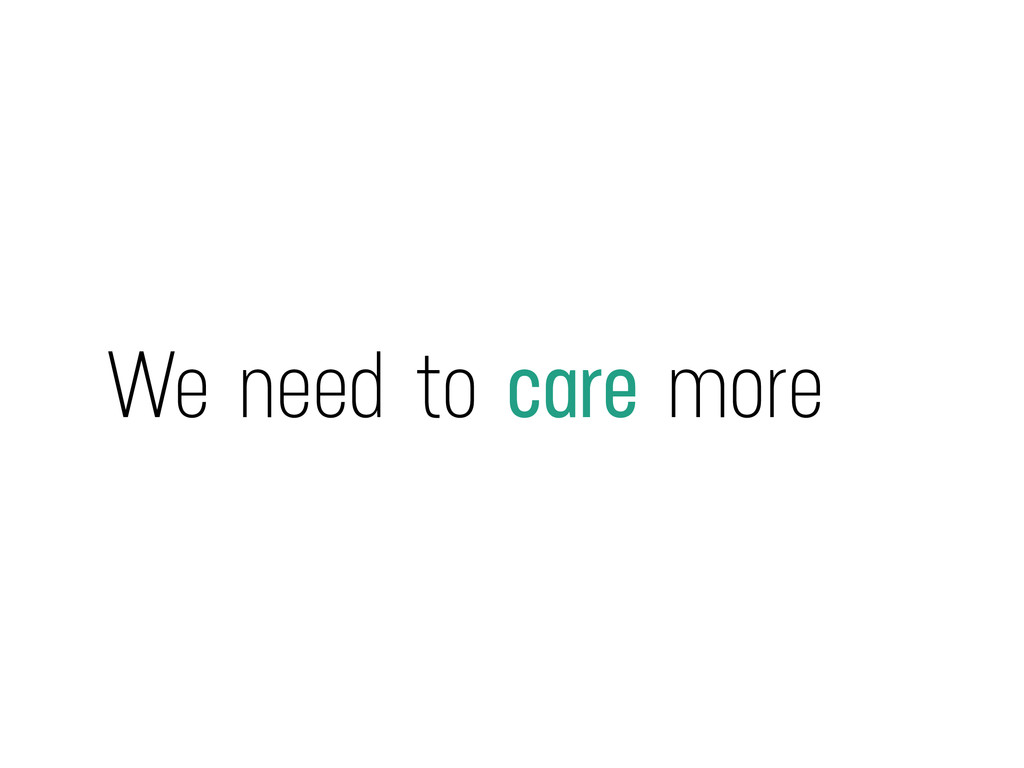 We need to care more