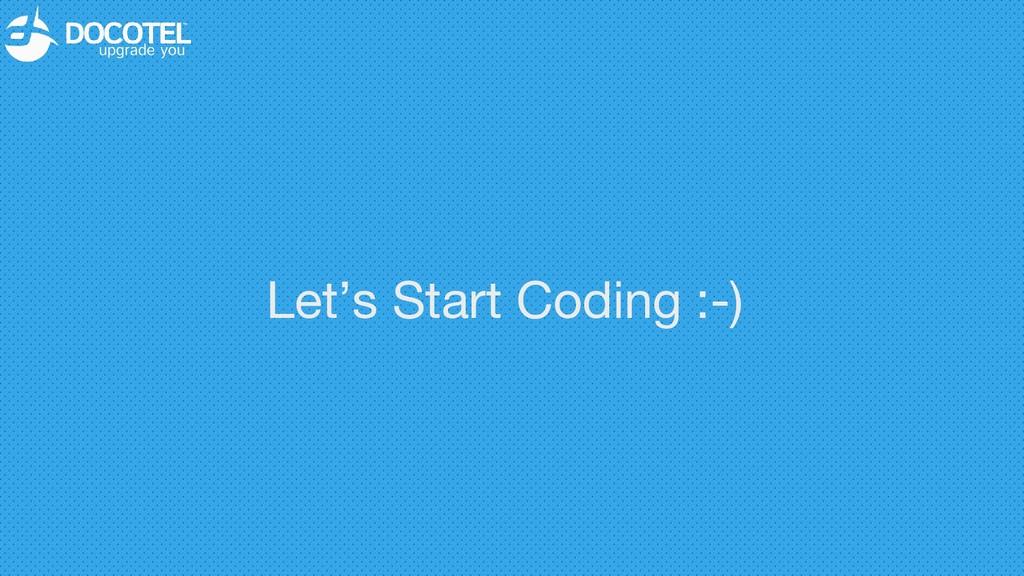 Let's Start Coding :-)