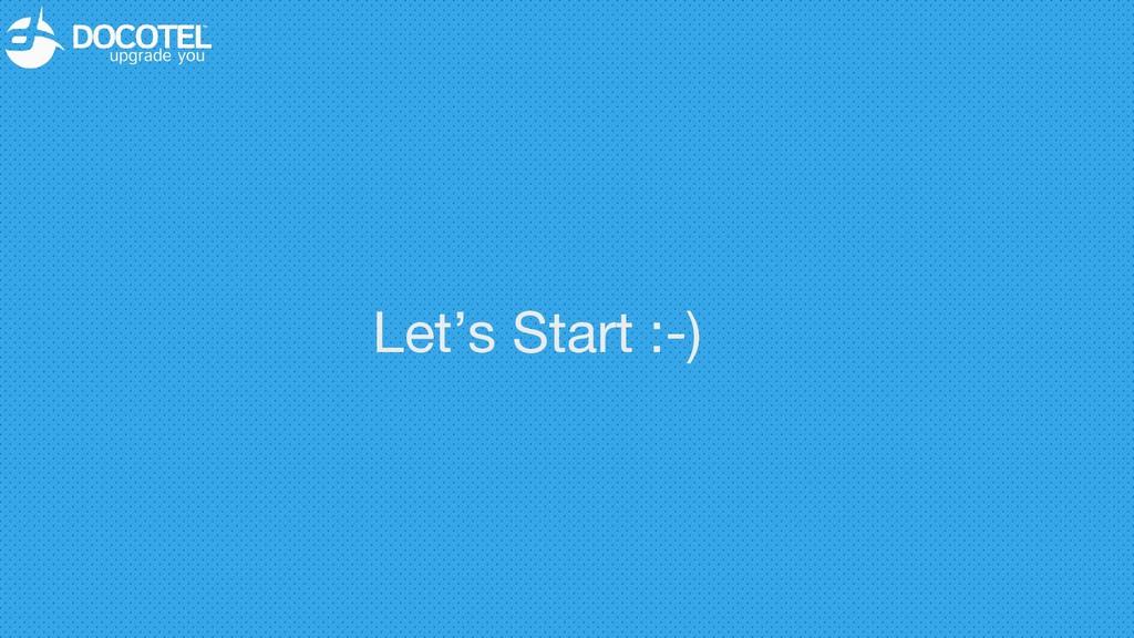 Let's Start :-)