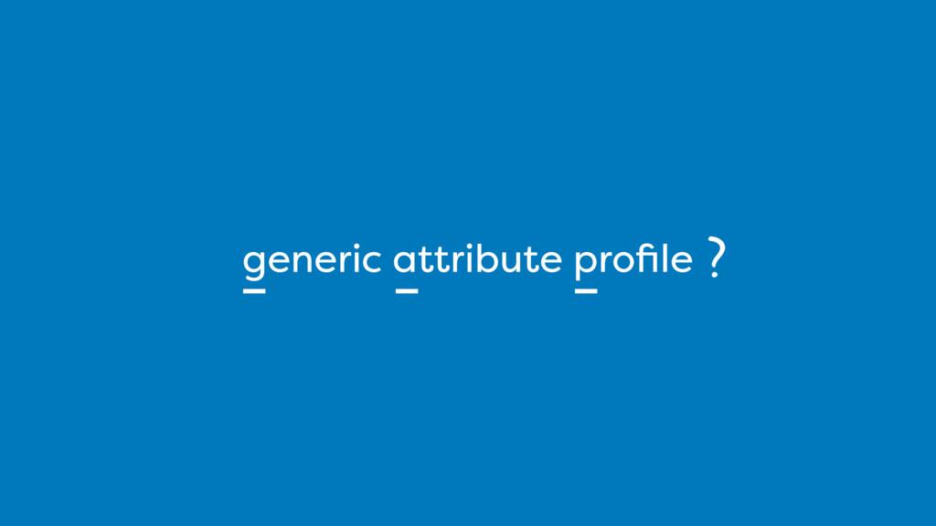 generic attribute profile ?