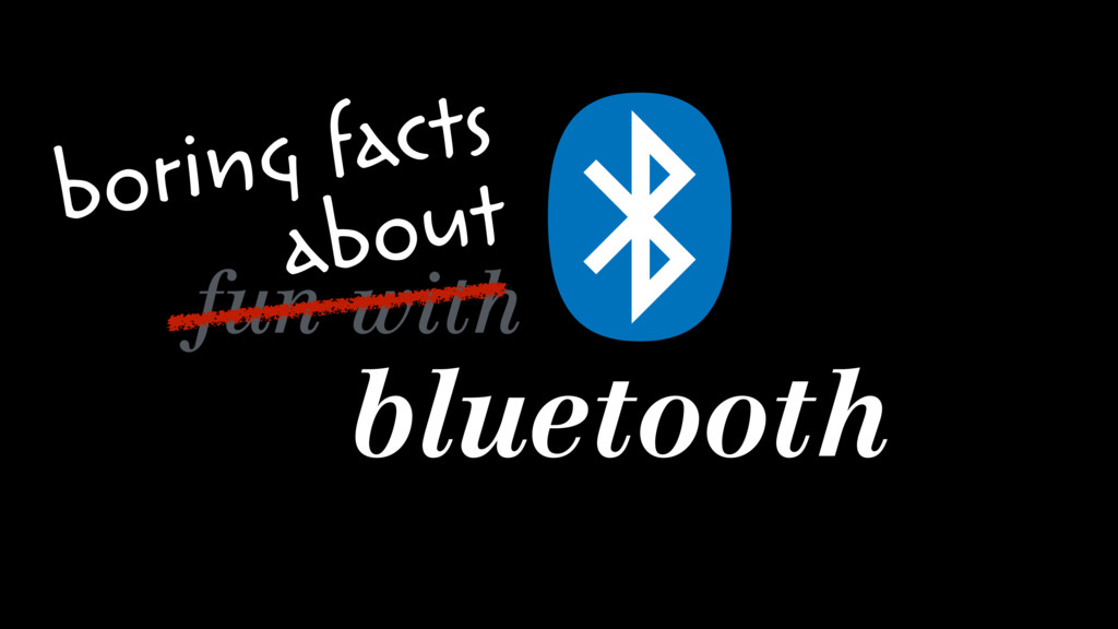 fun with bluetooth boring facts about