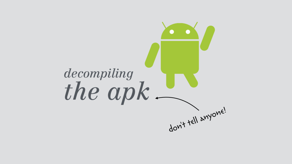 decompiling  the apk don't tell anyone!