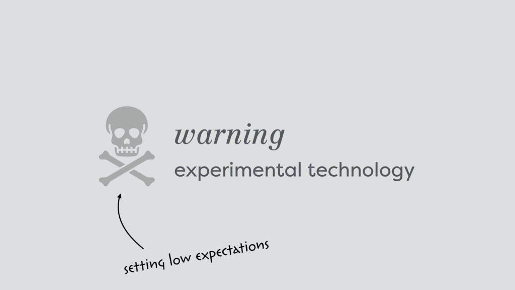 warning experimental technology setting low ex...