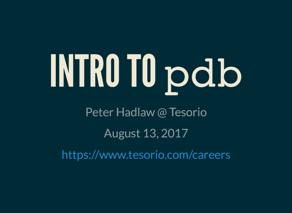INTRO TO pdb Peter Hadlaw @ Tesorio August 13, ...
