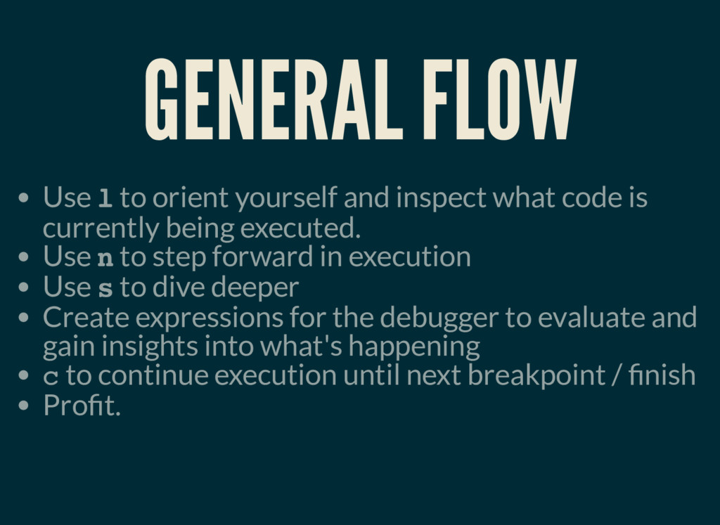 GENERAL FLOW Use l to orient yourself and inspe...