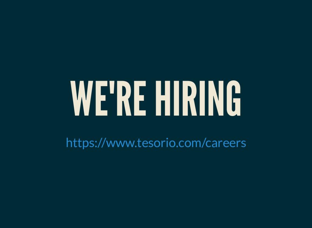 WE'RE HIRING https://www.tesorio.com/careers