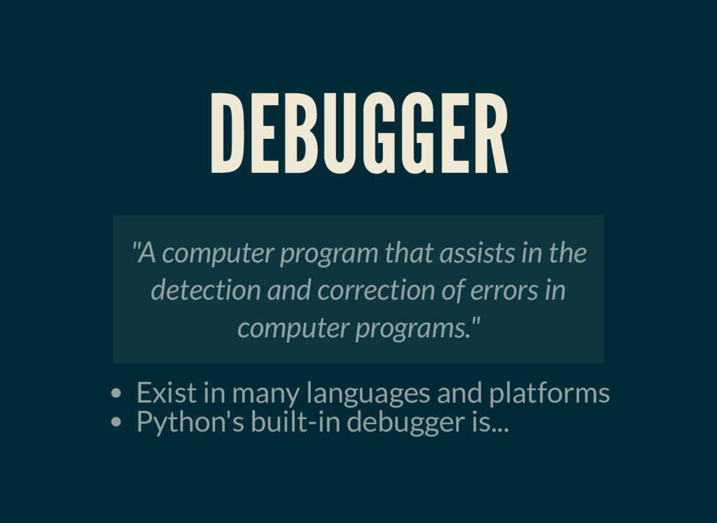 DEBUGGER Exist in many languages and platforms ...