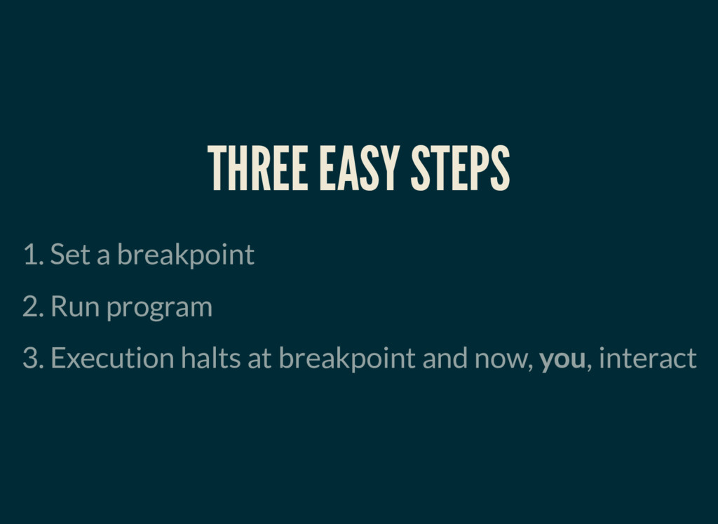 THREE EASY STEPS 1. Set a breakpoint 2. Run pro...