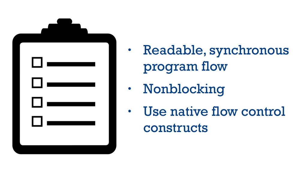 • Readable, synchronous program flow • Nonblock...