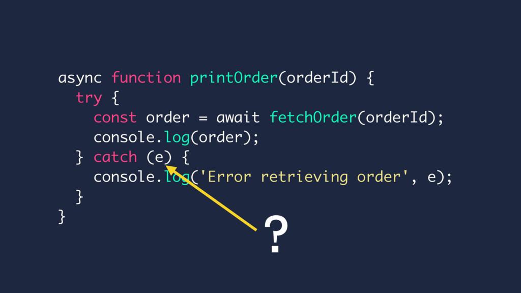 async function printOrder(orderId) { try { cons...