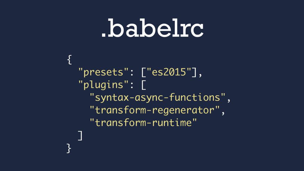 ".babelrc { ""presets"": [""es2015""], ""plugins"": [ ..."