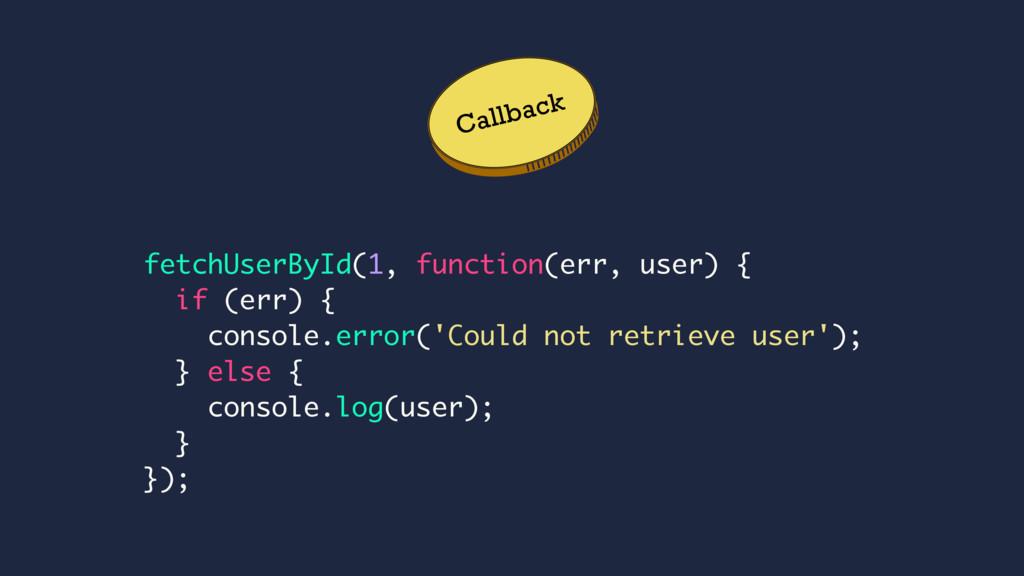 Callback fetchUserById(1, function(err, user) {...