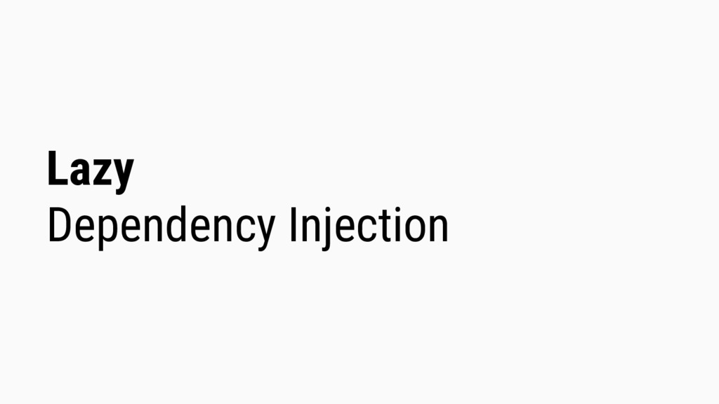 Lazy Dependency Injection