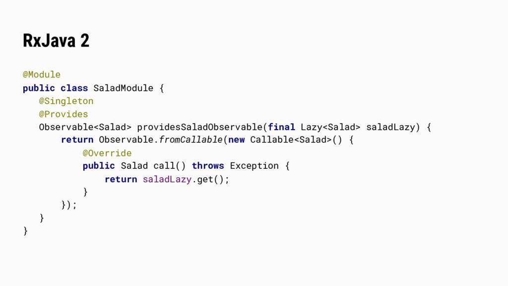 RxJava 2 @Module public class SaladModule { @Si...