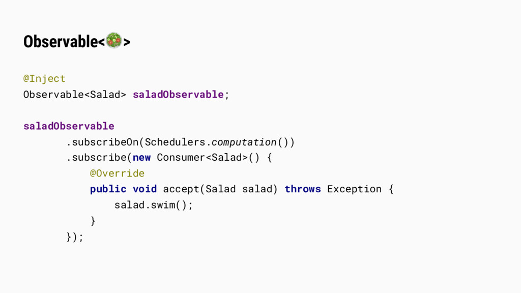 Observable<> @Inject Observable<Salad> saladObs...
