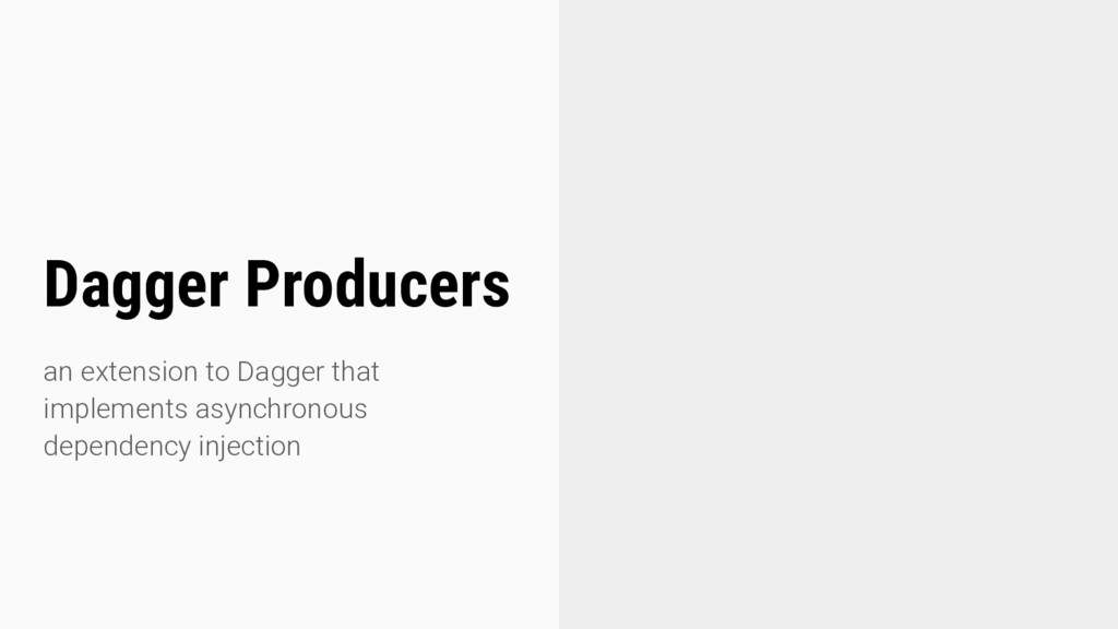 Dagger Producers an extension to Dagger that im...