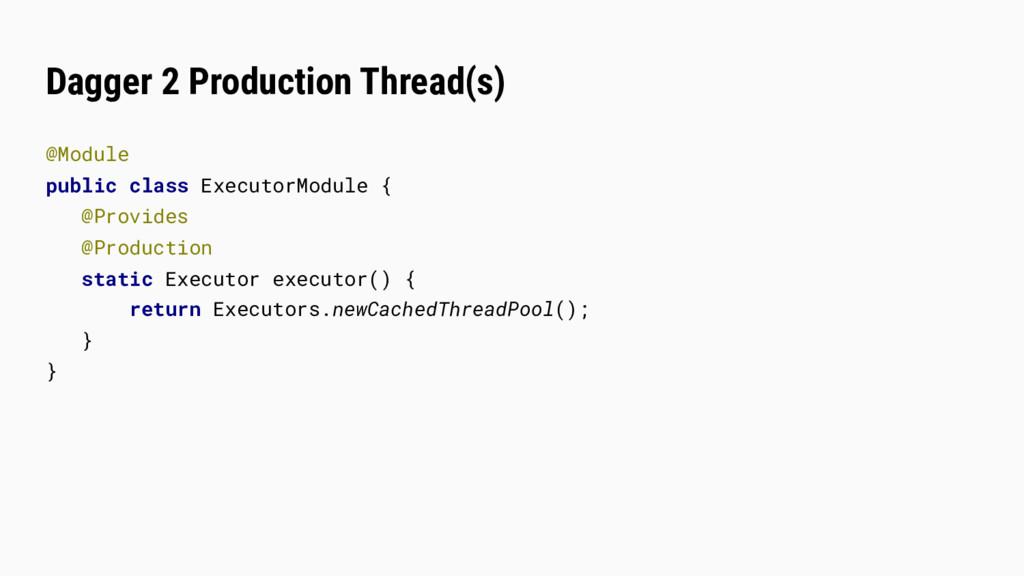 Dagger 2 Production Thread(s) @Module public cl...